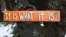 IT IS WHAT IT IS - PARROTHEAD POOL PATIO BOAT TIKI HUT BAR TROPICAL SIGN PLAQUE