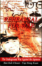 Rehearsal for War: The Underground War Against the Japanese - Ban Kah Choon