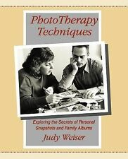 PhotoTherapy Techniques : Exploring the Secrets of Personal Snapshots and...