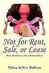 Not for Rent, Sale, or Lease : Poetic Illuminations from a Woman's Heart by...