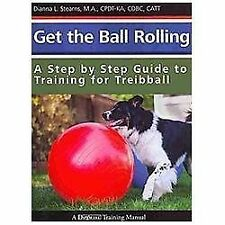 Get the Ball Rolling : A Step by Step Guide to Training for Treibball by...