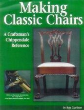 Making Classic Chairs : A Craftsman's Chippendale Reference by Ron Clarkson...