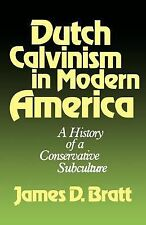 Dutch Calvinism in Modern America: A History of a Conservative Subculture
