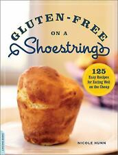 Gluten-Free on a Shoestring : 125 Easy Recipes for Eating Well on the Cheap...