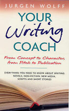 Your Writing Coach: From Concept to Character, from Pitch to Publication - Every
