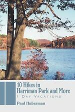 10 Hikes in Harriman Park and More : 1 Day Vacations by Paul Huberman (2007,...