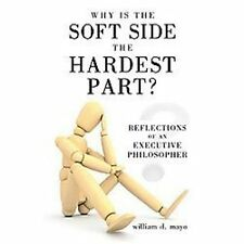 Why Is the Soft Side the Hardest Part? : Reflections of an Executive...