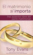 El Matrimonio Si Importa : Tres Aspectos Claves del Pacto Matrimonial by Tony...