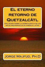 El Eterno Retorno de Quetzalcátl : Una Teoría Sobre la Sobrevivencia de Los...
