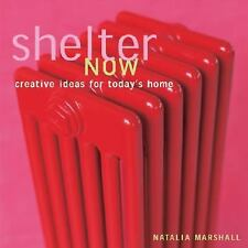 Shelter Now : Creative Ideas for Today's Home by Chris Tubbs and Natalia Marshal