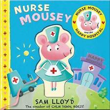 Nurse Mousey & the Happy Hospital Book by Sam Lloyd (author of calm down Boris)