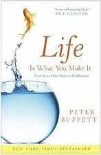 Life Is What You Make It : Find Your Own Path to Fulfillment by Peter Buffett...