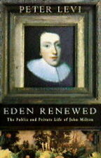 Eden Renewed: The Public And Private Life Of John Milt