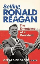 NEW - Selling Ronald Reagan: The Emergence of a President