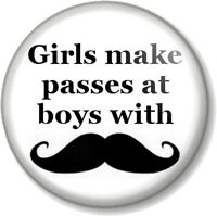 """Girls make passes at boys with Moustaches 25mm 1"""" Pin Button Badge Movember Tash"""