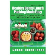 Healthy Bento Lunch Packing Made Easy: Over 45 photos of bento lunches for kids,