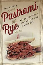 Pastrami on Rye : An Overstuffed History of the Jewish Deli by Ted Merwin...