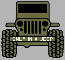 ONLY IN A JEEP 4X4 4WD WILLYS WW2 TRUCK 15cmX14cm AUTOCOLLANT STICKER JA047