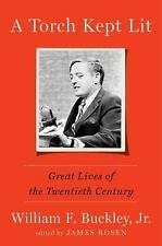 A Torch Kept Lit : Great Lives of the Twentieth Century by William F. Buckley...