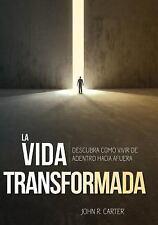 La Vida Transformada : Descubra Como Vivir de Adentro Hacia Afuera by John...