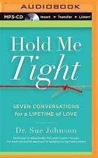 Hold Me Tight : Seven Conversations for a Lifetime of Love by Sue Johnson...