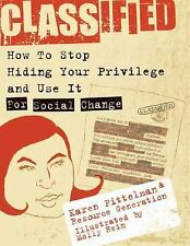 Classified: How to Stop Hiding Your Privilege and Use It for Social Change!, Res