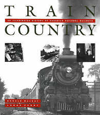 Train Country: An Illustrated History of Canadian National Railways by Donald...