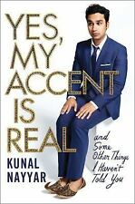 Yes, My Accent Is Real - and Some Other Things I Haven't Told You by Nayyar, Ku
