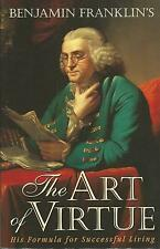 Benjamin Franklin's the Art of Virtue.His Formula for Successful Living