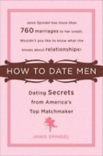 How to Date Men: Dating Secrets from America's Top Matchmaker by Janis Spindel