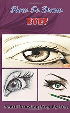 How To Draw Eyes : Pencil Drawings Step by Step Book: Pencil Drawing Ideas for A