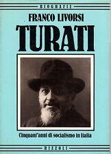Turati. 50 anni di socialismo in Italia- F.LIVORSI, 1984 Rizzoli editore- ST740