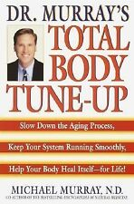 Doctor Murray's Total Body Tune-Up: Slow Down the Aging Process, Keep Your Syste