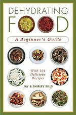 Dehydrating Food : A Beginner's Guide by Jay Bills and Shirley Bills (2010,...