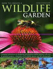 How to Create a Wildlife Garden Complete Instructions for Designing and Planting