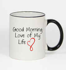 Good Morning Love of My Life #169 - Funny 11oz Black Handle Coffee Mug Husband