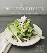 The Sprouted Kitchen: A Tastier Take on Whole Foods, Forte, Sara, Good Book