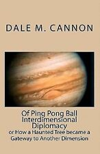 Of Ping Pong Ball Interdimensional Diplomacy: or How a Haunted Tree became a Gat