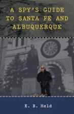 A Spy's Guide to Santa Fe and Albuquerque by E. B. Held (2011, Paperback)