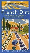 French Dirt: The Story of a Garden in the South of France, Goodman, Richard, , B