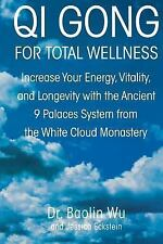 Qi Gong for Total Wellness: Increase Your Energy, Vitality, and Longevity with t