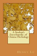 A Student's Encyclopedia of Chinese Herbology by Henry Lu (2013, Paperback)