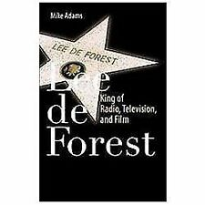 Lee de Forest : King of Radio, Television, and Film by Mike Adams (2011,...