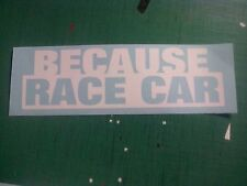 Because Race Car Sticker Decal All Colours JDM VW Drift VAG Ken Block Hoon