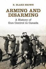 Arming and Disarming: A History of Gun Control in Canada (Osgoode Society for Ca