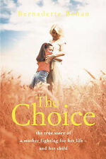 The Choice: The True Story of a Mother Fighting for Her Life - and Her Child...