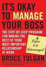 Its Okay to Manage Your Boss: The Step-by-Step Program for Making the Best of Yo