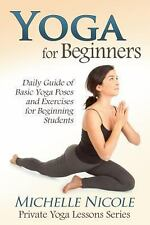 Yoga for Beginners : The Daily Guide of Basic Yoga Poses and Exercises for...