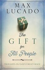 The Gift for All People: Thoughts on God's Great Grace by Max Lucado (NEW hdbk)