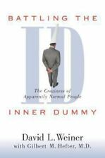 Battling the Inner Dummy: The Craziness of Apparently Normal People Weiner, Dav